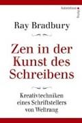 Zen in der Kunst des Schreibens - Kreativtechniken eines Schriftstellers von Weltrang   Ray Bradbury  