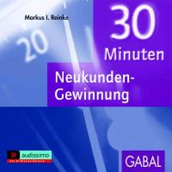 Reinke, M: 30 Minuten Neukunden-Gewinnung