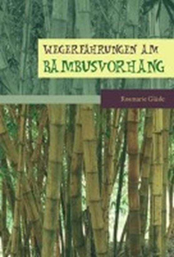 Gläsle, R: Wegerfahrungen am Bambusvorhang