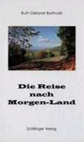 Die Reise nach Morgen-Land | Ruth Gleissner-Bartholdi |