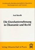 Die Einzelunternehmung in Ökonomie und Recht   Axel Knoth  