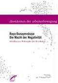 Dunayevskaya: Macht der Negativität | Dunayevskaya, Raya ; Anderson, Kevin ; Hudis, Peter ; Enderwitz, Ulrich |
