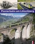 Pionierbahn am Lötschberg | Appenzeller, Stephan ; Elsasser, Kilian T. |