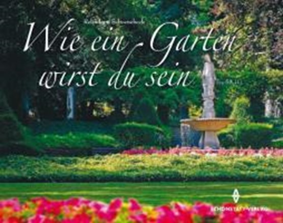 Schoenebeck, R: Wie ein Garten wirst du sein