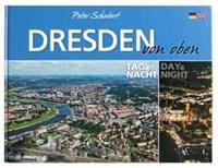Dresden von oben - Tag und Nacht   Ufer, Peter ; Schubert, Peter  