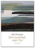 Montague, J: Erste Landschaft, erster Tod | John Montague |