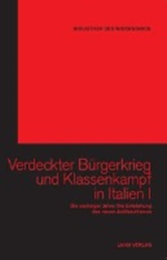 Verdeckter Bürgerkrieg und Klassenkampf in Italien Band I