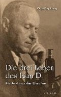 Die drei Leben des Iwán D.   Olga Vogelsang  