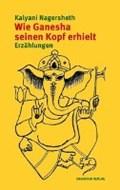 Wie Ganesha seinen Kopf erhielt   Kalyani Nagersheth  
