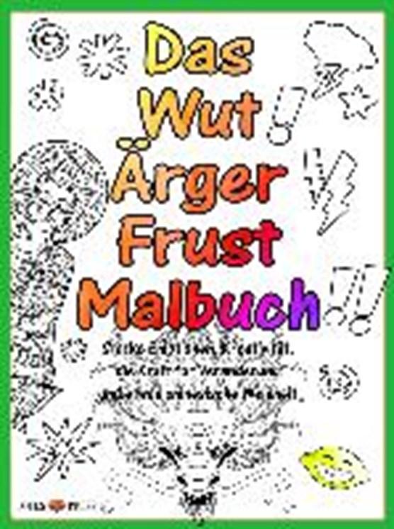 Das Wut Ärger Frust Malbuch