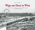 Wege aus Eisen in Wien | Peter Wegenstein |