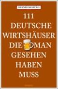 111 Deutsche Wirtshäuser, die man gesehen haben muss   Bernd Imgrund  