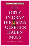 111 Orte in Graz, die man gesehen haben muss   Polzer, Gerald ; Spath, Stefan  