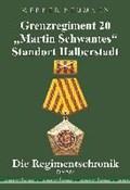 """Grenzregiment 20 """"Martin Schwantes"""" Standort Halberstadt. Die Regimentschronik   Werner Neumann  """