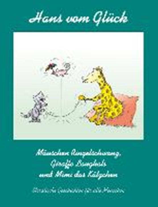 Glück, H: Mäuschen Ringelschwanz, Giraffe Langhals und Mimi