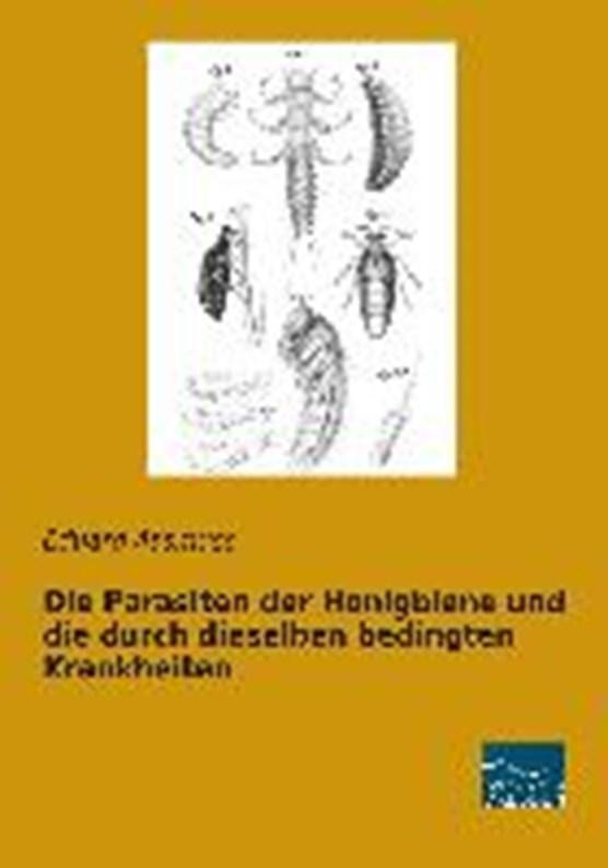 Die Parasiten der Honigbiene und die durch dieselben bedingten Krankheiten