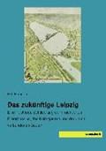 Das zukünftige Leipzig | Ed. Hansen |