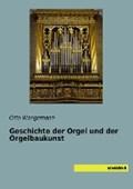 Geschichte der Orgel und der Orgelbaukunst | Otto Wangemann |