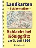 LANDKARTEN - Schlachtpläne - Schlacht bei Königgrätz am 3. Juli 1866   Harald Rockstuhl  