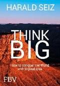 Think Big | Harald Seiz |