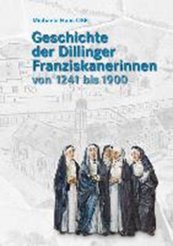 Geschichte der Dillinger Franziskanerinnen von 1241 bis 1900