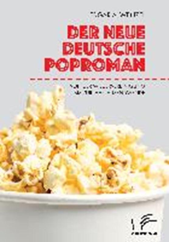 Der neue deutsche Poproman. Von der Wiedervereinigung bis zur Jahrtausendwende