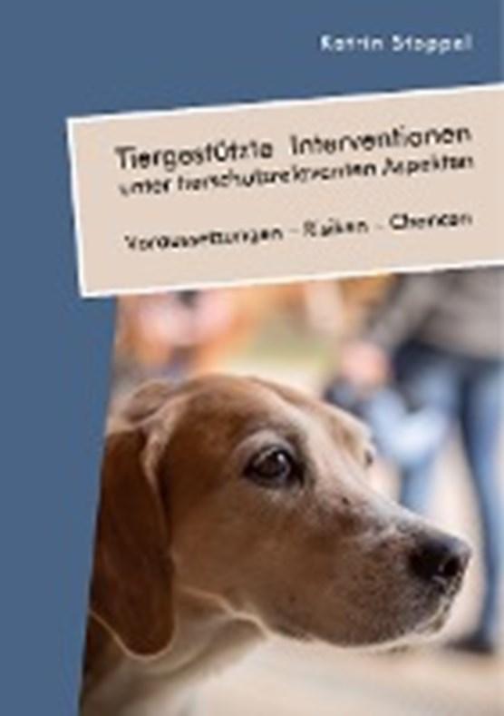 Tiergestutzte Interventionen unter tierschutzrelevanten Aspekten. Voraussetzungen - Risiken - Chancen