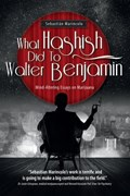 What Hashish Did To Walter Benjamin   Marincolo, Sebastian (doctorate in Philosophy from the University of Tubingen, Germany)  