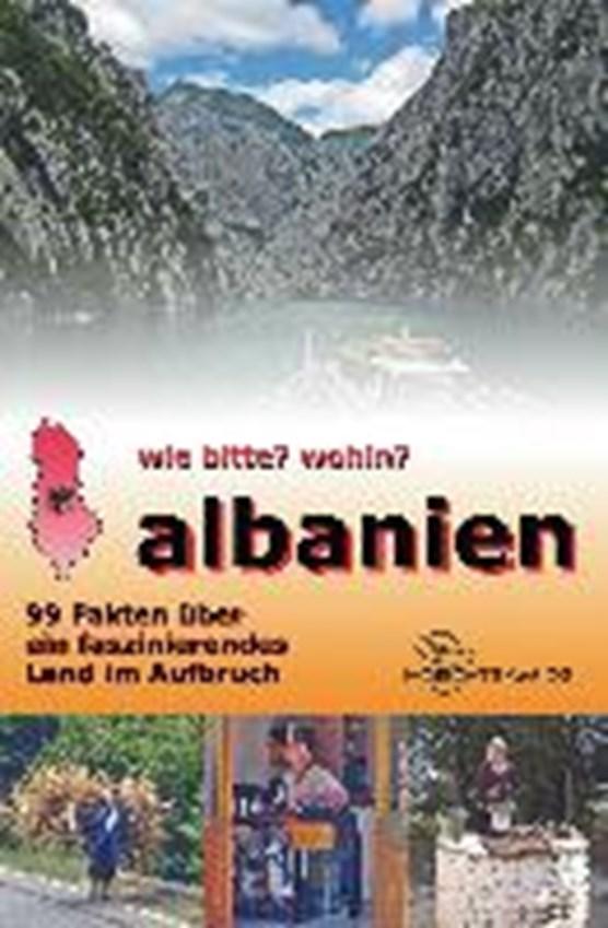 wie bitte? wohin? Albanien - 99 Fakten über ein faszinierendes Land im Aufbruch