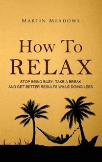 How to Relax | Martin Meadows |