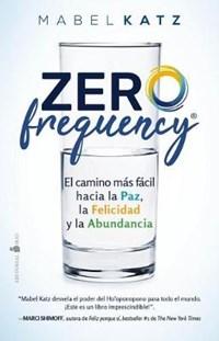 Zero Frequency. El Camino Mas Facil Hacia La Paz, La Felicidad Y La Abundancia   Mabel Katz  