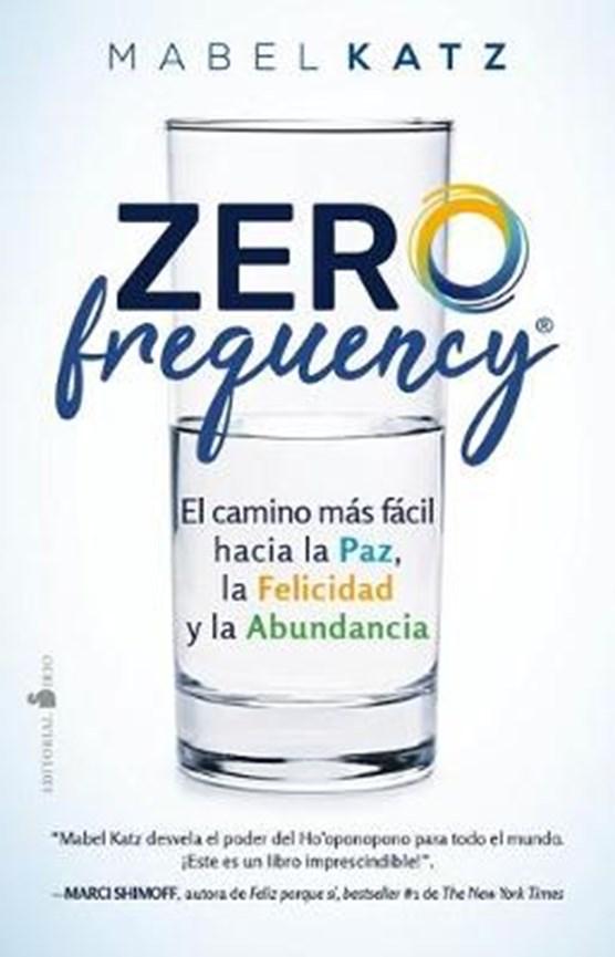 Zero Frequency. El Camino Mas Facil Hacia La Paz, La Felicidad Y La Abundancia