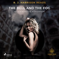 B. J. Harrison Reads The Bell and the Fog   Gertrude Atherton  