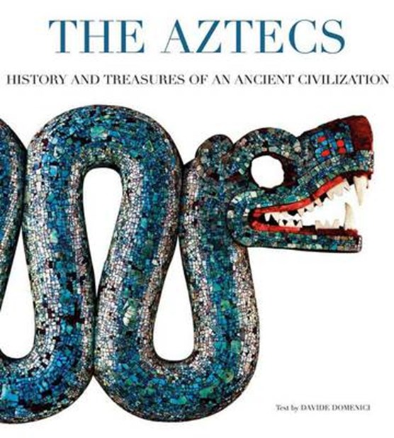 Aztecs: History and Treasures of an Ancient Civilization