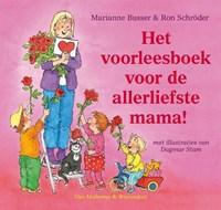 Het voorleesboek voor de allerliefste mama!   Marianne Busser ; Schroder Ron  