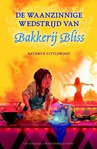 De waanzinnige wedstrijd van Bakkerij Bliss | Kathryn Littlewood |