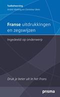 Franse uitdrukkingen en zegswijzen ingedeeld op onderwerp | André Abeling ; Christine Ulein |
