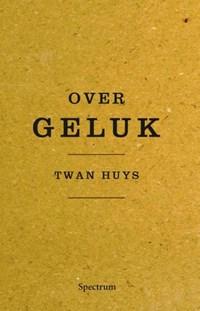 Over geluk   Twan Huys  