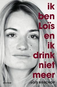 Ik ben Loïs en ik drink niet meer | Loïs Bisschop |