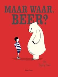 Maar waar, beer? | Sophy Henn |