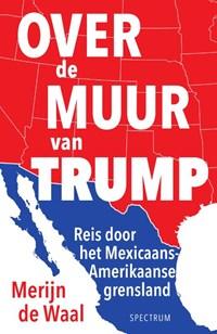 Over de muur van Trump | Merijn de Waal |