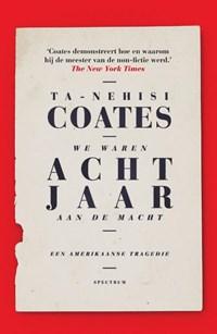 We waren acht jaar aan de macht | Ta-Nehisi Coates |