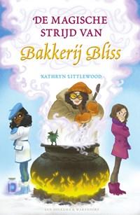 De magische strijd van Bakkerij Bliss   Kathryn Littlewood  