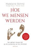 Hoe we mensen werden | Madelaine Böhme ; Rüdiger Braun ; Florian Breier |
