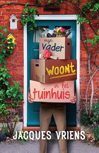Mijn vader woont in het tuinhuis | Jacques Vriens |