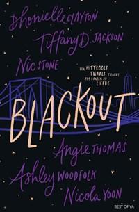 Blackout   Nicola Yoon ; Angie Thomas ; Nic Stone ; Dhonielle Clayton ; Tiffany Jackson ; Ashley Woodfolk  