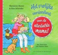 Het vrolijke voorleesboek voor de allerliefste mama!   Marianne Busser  