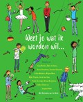 Weet je wat ik worden wil… | Tosca Menten ; Marc ter Horst ; Sanne Rooseboom ; Janneke Schotveld ; Esther Walraven ; Mirjam Mous ; Mijke Pelgrim ; Arend van Dam ; Tineke Honingh ; Miriam Bruijstens ; Evelien Feltzer ; Jacques Vriens |