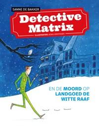 Detective Matrix en de moord op landgoed De Witte Raaf | Sanne de Bakker |