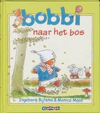 Bobbi naar het bos   Ingeborg Bijlsma ; Monica Maas  